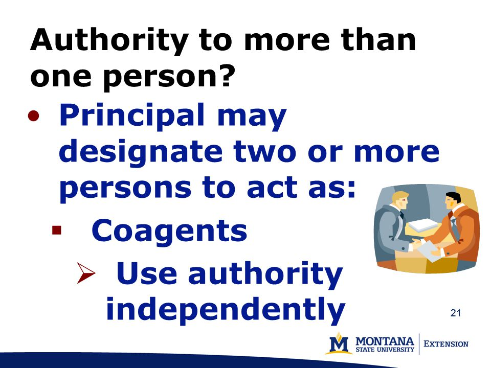 22 Consequences of giving authority to coagents Disagree about action May result in attorney's fees & court costs