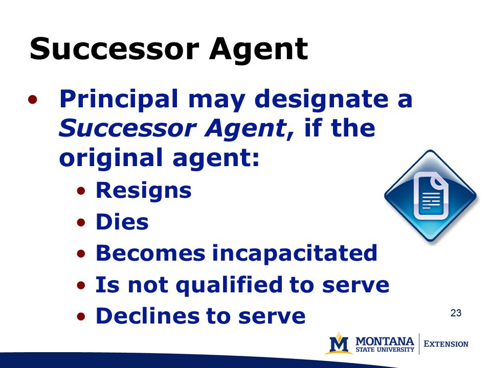 24 Successor Agent Authority Has same authority that was given to the original agent