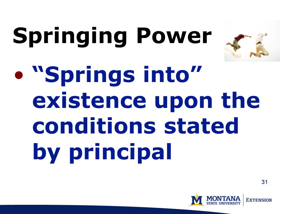 31 Springing Power Springs into existence upon the conditions stated by principal