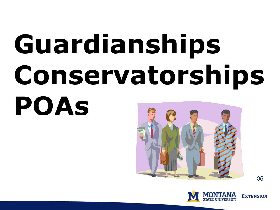 35 Guardianships Conservatorships POAs