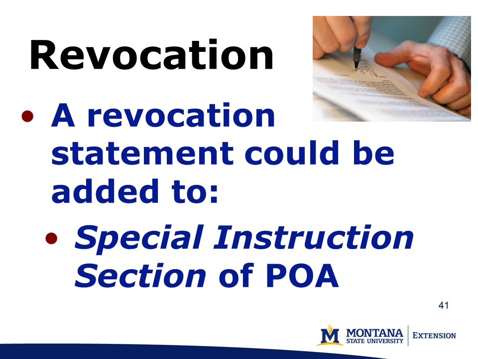 41 Revocation A revocation statement could be added to: Special Instruction Section of POA