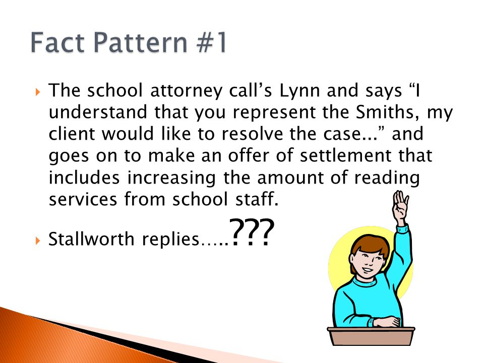  The school attorney call's Lynn and says I understand that you represent the Smiths, my client would like to resolve the case... and goes on to make an offer of settlement that includes increasing the amount of reading services from school staff.