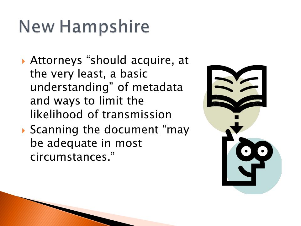  Attorneys should acquire, at the very least, a basic understanding of metadata and ways to limit the likelihood of transmission  Scanning the document may be adequate in most circumstances.