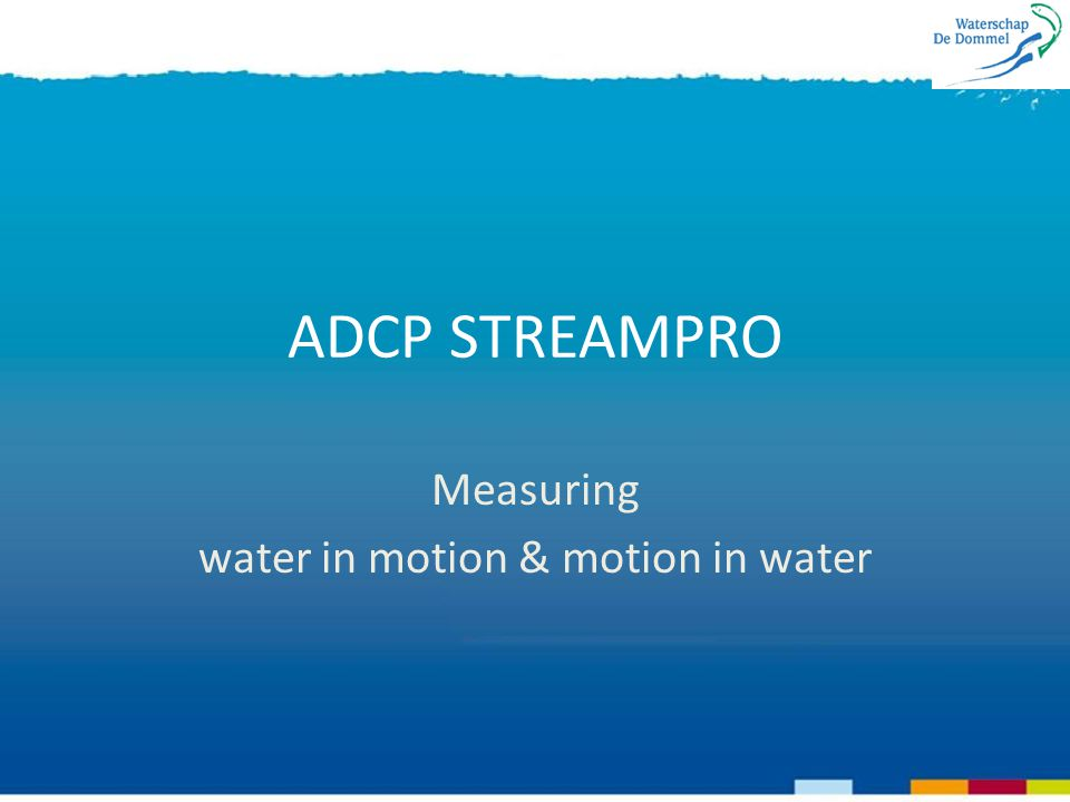 ADCP STREAMPRO Measuring water in motion & motion in water