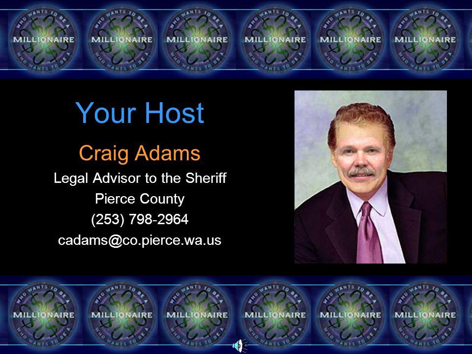 Your Host Craig Adams Legal Advisor to the Sheriff Pierce County (253) 798-2964 cadams@co.pierce.wa.us