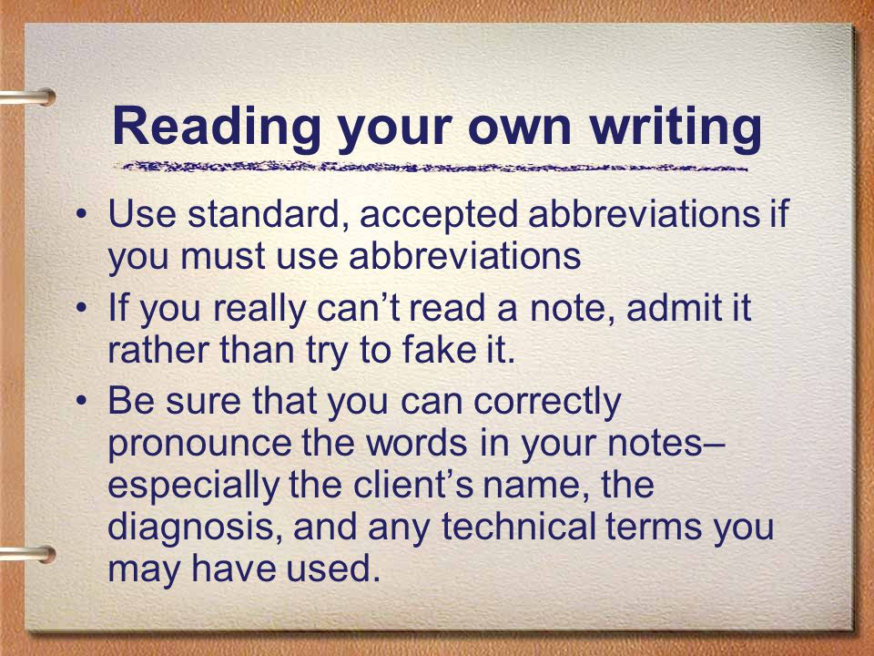 Reading your own writing Use standard, accepted abbreviations if you must use abbreviations If you really can't read a note, admit it rather than try