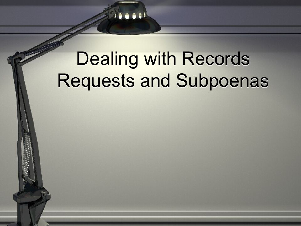 Dealing with Records Requests and Subpoenas