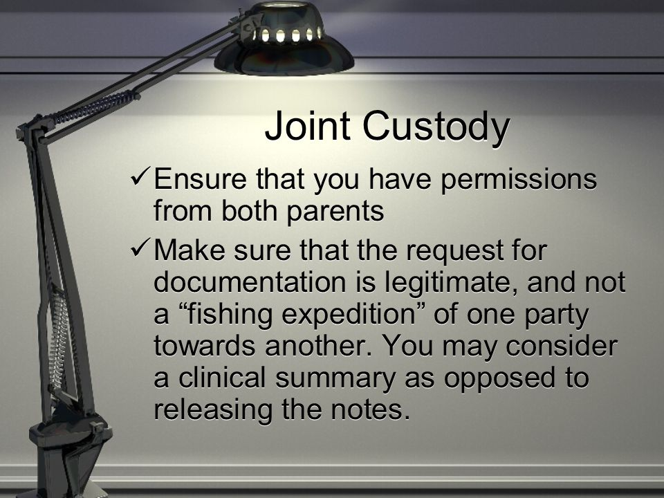 "Joint Custody Ensure that you have permissions from both parents Make sure that the request for documentation is legitimate, and not a ""fishing expedi"