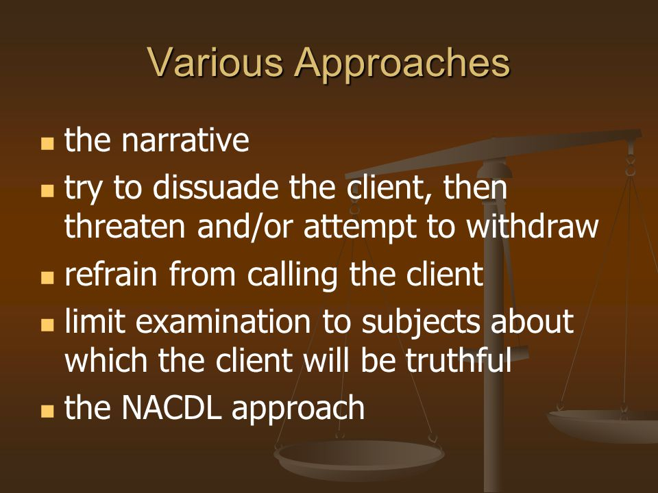 Various Approaches the narrative try to dissuade the client, then threaten and/or attempt to withdraw refrain from calling the client limit examinatio