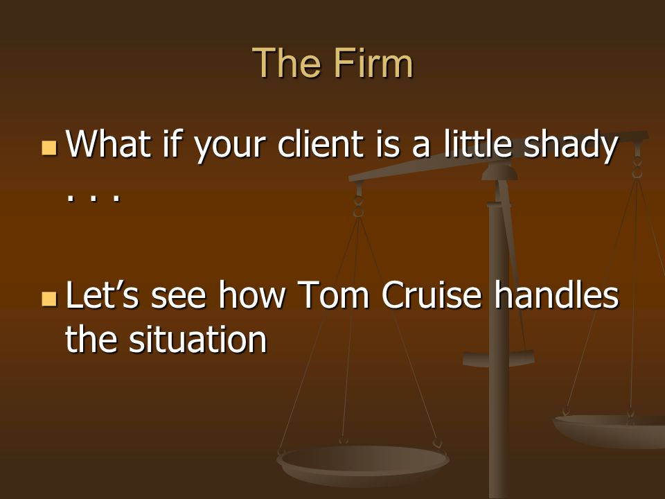 The Firm What if your client is a little shady...What if your client is a little shady...