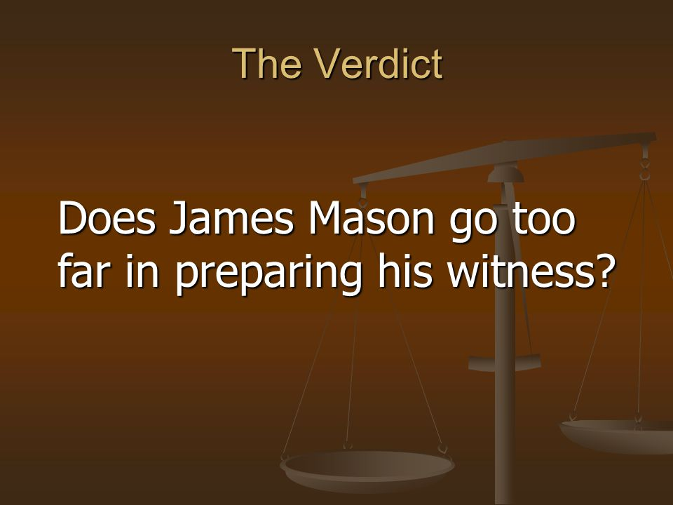 The Verdict Does James Mason go too far in preparing his witness?