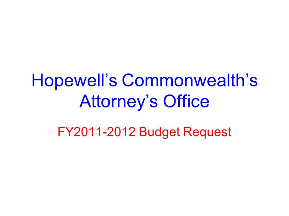 Hopewell's Commonwealth's Attorney's Office FY2011-2012 Budget Request