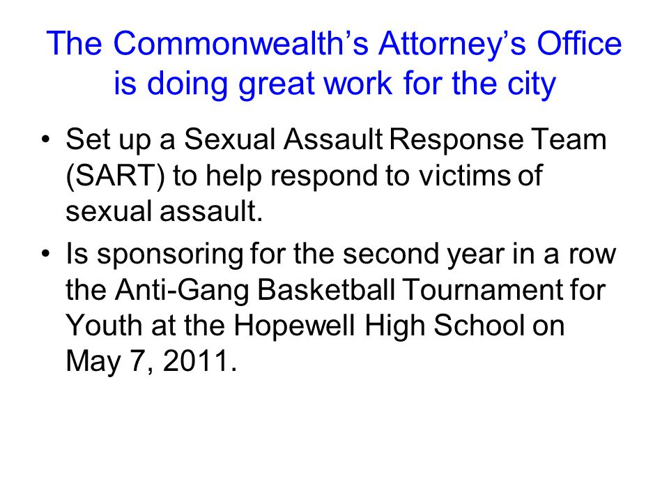 The Commonwealth's Attorney's Office is doing great work for the city Set up a Sexual Assault Response Team (SART) to help respond to victims of sexua