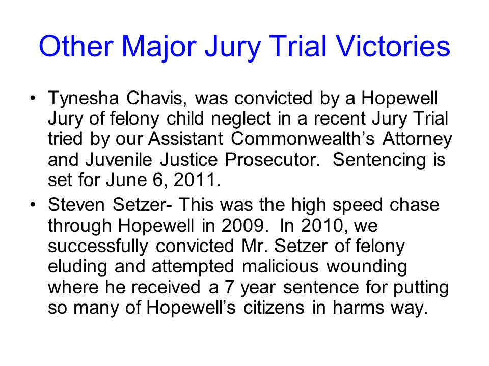 Other Major Jury Trial Victories Tynesha Chavis, was convicted by a Hopewell Jury of felony child neglect in a recent Jury Trial tried by our Assistan