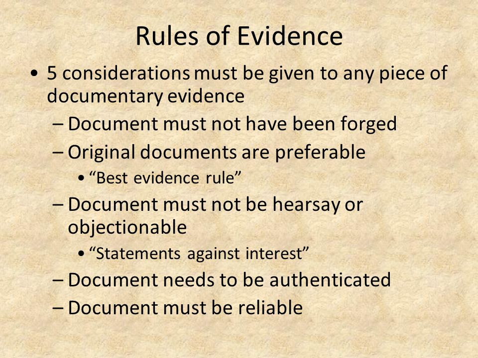 Rules of Evidence 5 considerations must be given to any piece of documentary evidence –Document must not have been forged –Original documents are pref