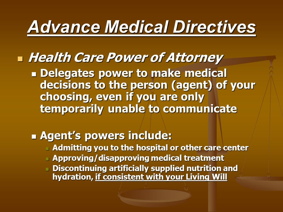 Advance Medical Directives Health Care Power of Attorney Health Care Power of Attorney Living Will Living Will DNRCC (Do Not Resuscitate Comfort Care)