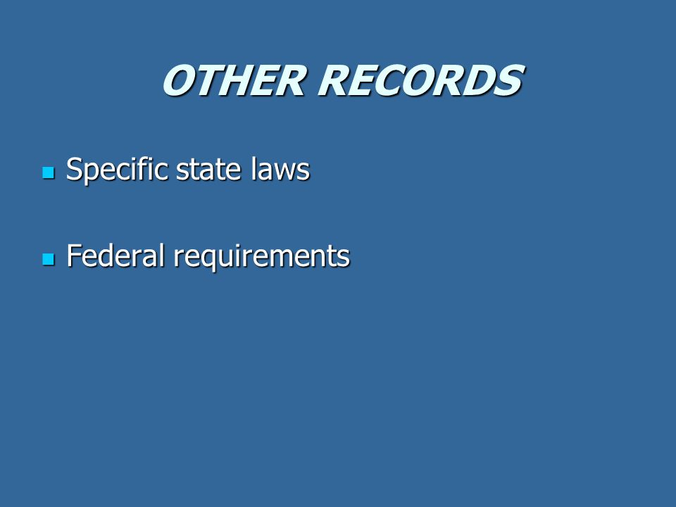 OTHER RECORDS Specific state laws Specific state laws Federal requirements Federal requirements
