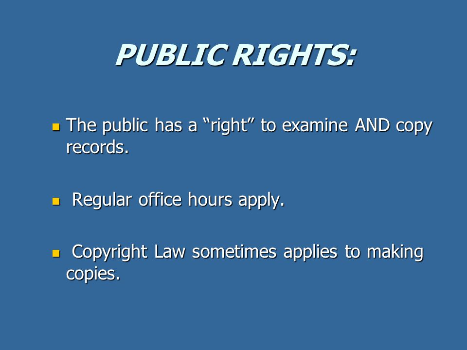 "PUBLIC RIGHTS: The public has a ""right"" to examine AND copy records. The public has a ""right"" to examine AND copy records. Regular office hours apply."