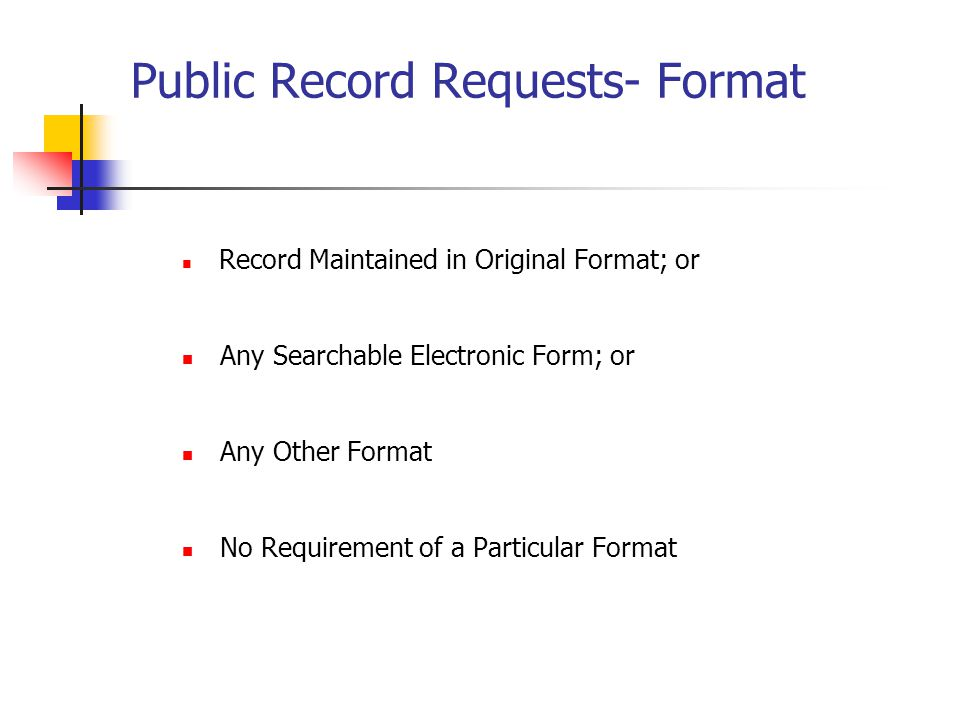 Public Record Requests- Format Record Maintained in Original Format; or Any Searchable Electronic Form; or Any Other Format No Requirement of a Particular Format