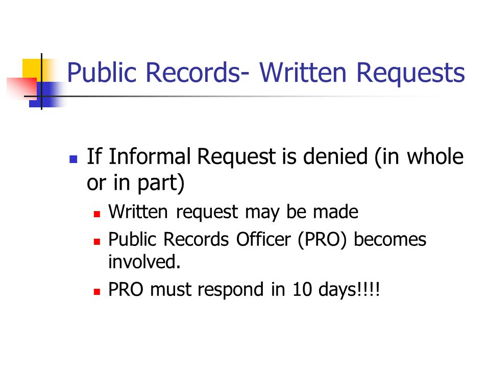 Public Records- Written Requests If Informal Request is denied (in whole or in part) Written request may be made Public Records Officer (PRO) becomes