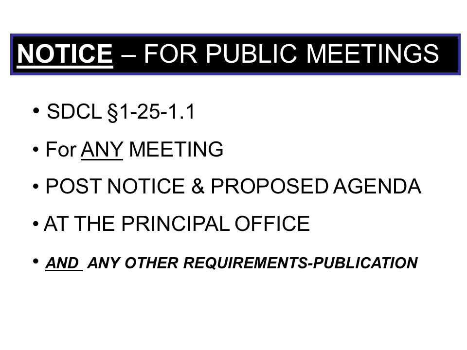 NOTICE – FOR PUBLIC MEETINGS SDCL §1-25-1.1 For ANY MEETING POST NOTICE & PROPOSED AGENDA AT THE PRINCIPAL OFFICE AND ANY OTHER REQUIREMENTS-PUBLICATI