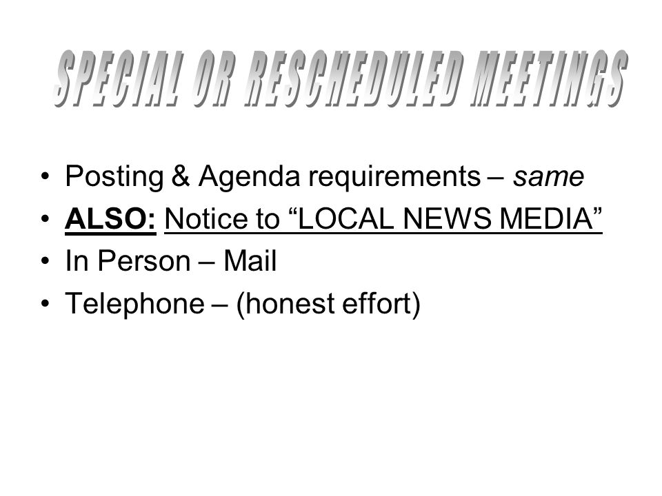 "Posting & Agenda requirements – same ALSO: Notice to ""LOCAL NEWS MEDIA"" In Person – Mail Telephone – (honest effort)"