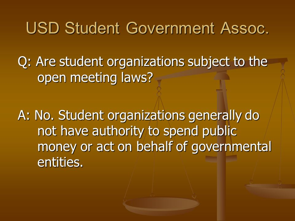 USD Student Government Assoc. Q: Are student organizations subject to the open meeting laws.