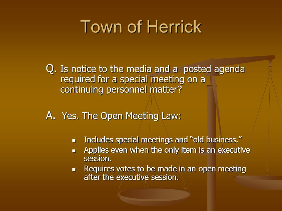 Town of Herrick Q. Is notice to the media and a posted agenda required for a special meeting on a continuing personnel matter? A. Yes. The Open Meetin