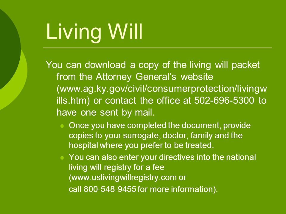 Living Will You can download a copy of the living will packet from the Attorney General's website (www.ag.ky.gov/civil/consumerprotection/livingw ills