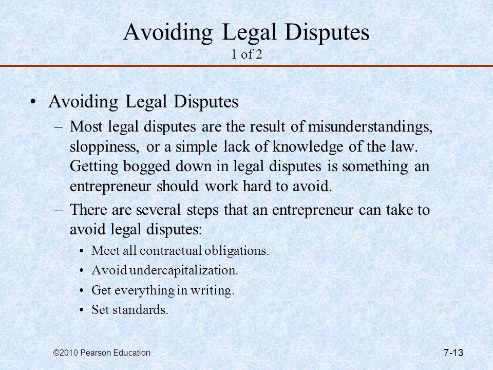 ©2010 Pearson Education 7-13 Avoiding Legal Disputes 1 of 2 Avoiding Legal Disputes –Most legal disputes are the result of misunderstandings, sloppine