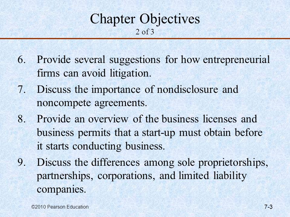 ©2010 Pearson Education 7-3 Chapter Objectives 2 of 3 6.Provide several suggestions for how entrepreneurial firms can avoid litigation. 7.Discuss the