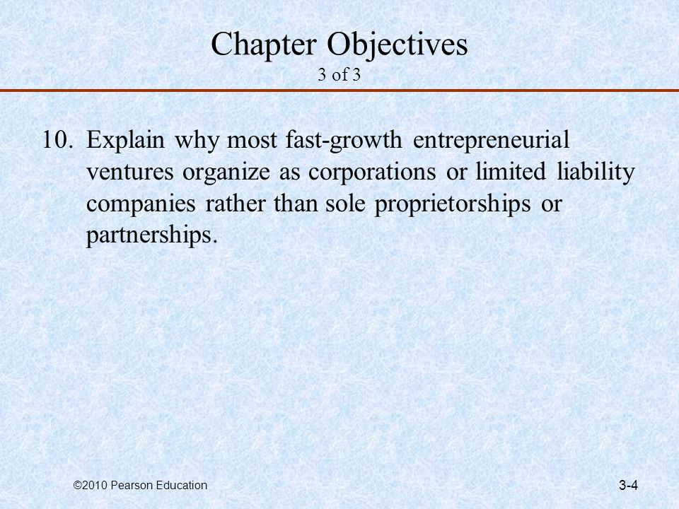 ©2010 Pearson Education 7-25 Advantages and Disadvantages of a General Partnership 1 of 2 Advantages of a General Partnership  Creating one is relatively easy and inexpensive compared to a corporation or limited liability company.