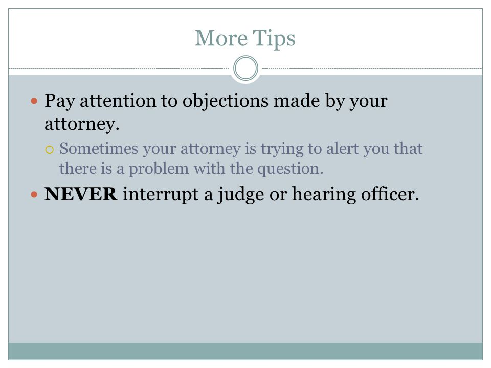 More Tips Pay attention to objections made by your attorney.
