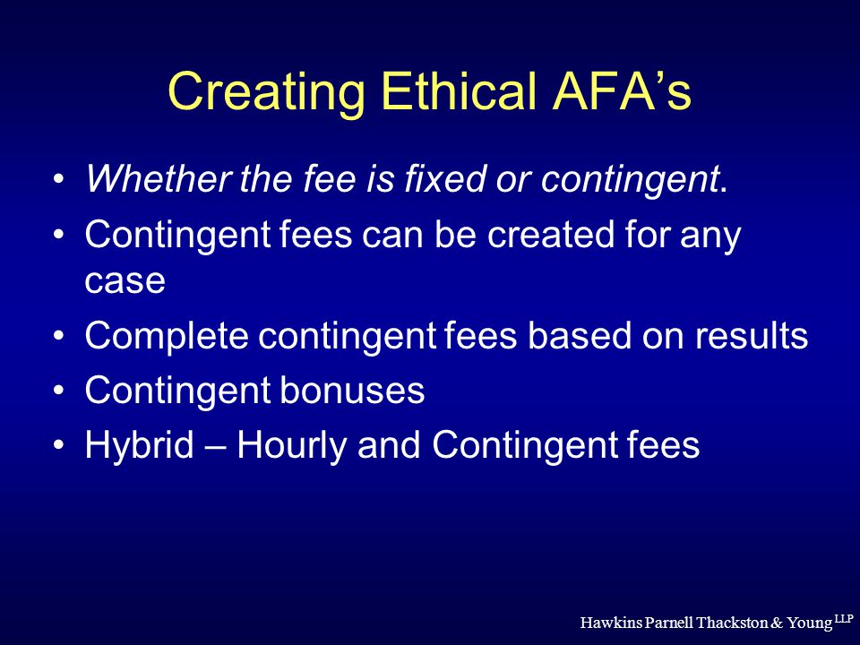 Hawkins Parnell Thackston & Young LLP Creating Ethical AFA's Whether the fee is fixed or contingent.