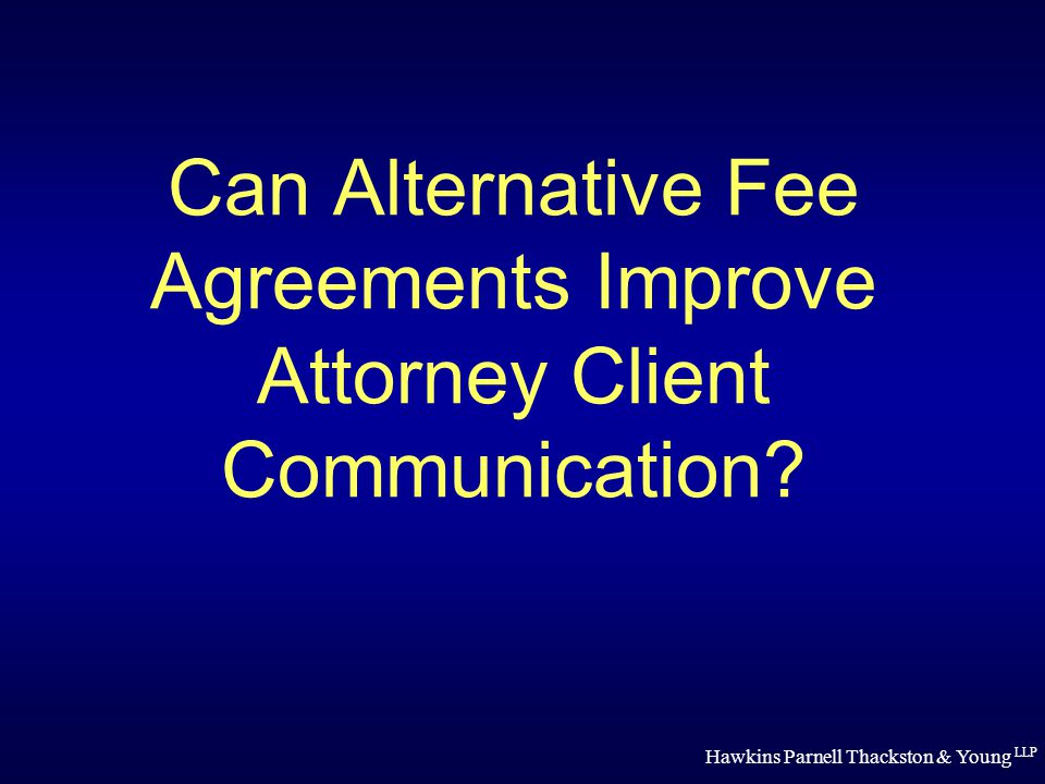 Hawkins Parnell Thackston & Young LLP Can Alternative Fee Agreements Improve Attorney Client Communication