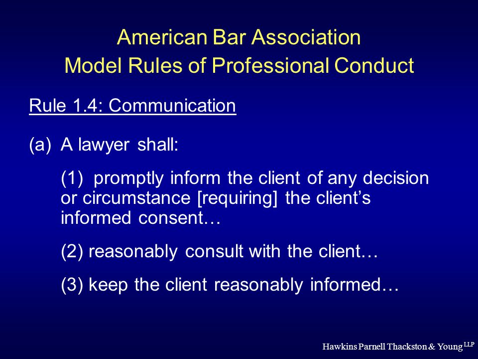 Hawkins Parnell Thackston & Young LLP American Bar Association Model Rules of Professional Conduct Rule 1.5: Fees (a)A lawyer shall not make an agreement for, charge, or collect an unreasonable fee or an unreasonable amount for expenses.