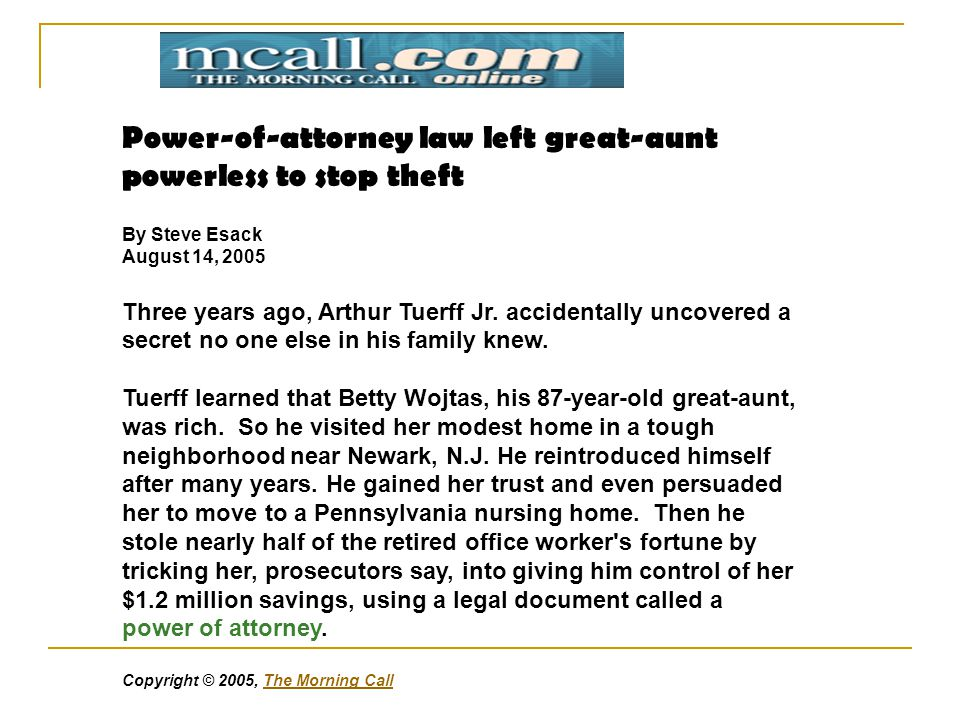 Power-of-attorney law left great-aunt powerless to stop theft By Steve Esack August 14, 2005 Three years ago, Arthur Tuerff Jr.
