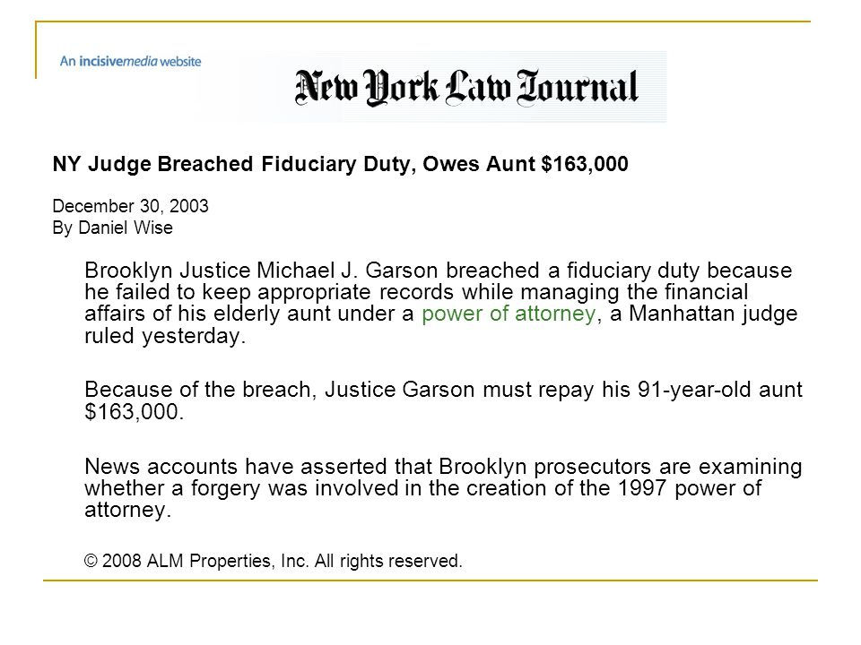 NY Judge Breached Fiduciary Duty, Owes Aunt $163,000 December 30, 2003 By Daniel Wise Brooklyn Justice Michael J. Garson breached a fiduciary duty bec