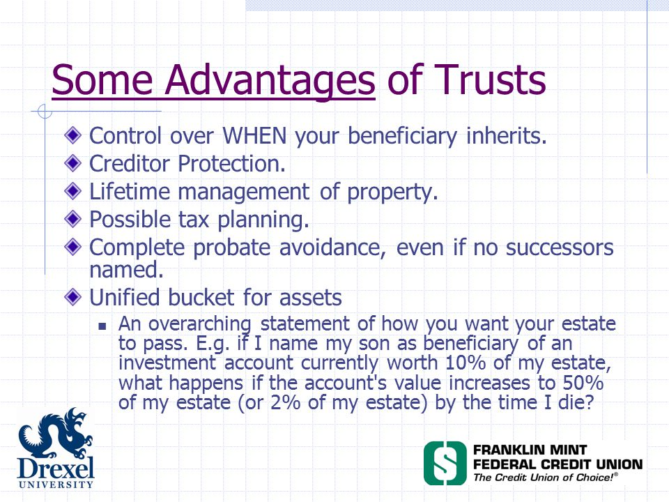 Some Advantages of Trusts Control over WHEN your beneficiary inherits.