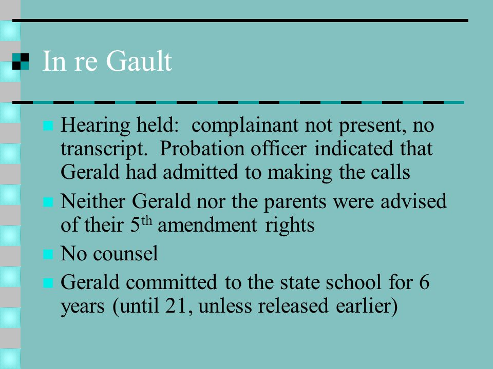 In re Gault Hearing held: complainant not present, no transcript.