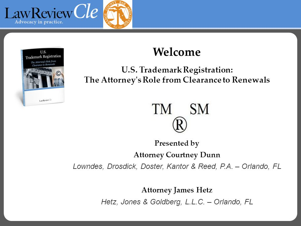 Welcome U.S. Trademark Registration: The Attorney's Role from Clearance to Renewals Presented by Attorney Courtney Dunn Lowndes, Drosdick, Doster, Kan