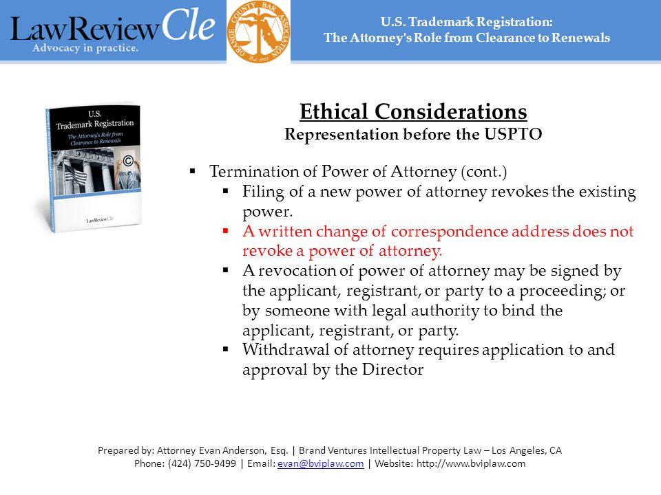 Ethical Considerations Representation before the USPTO  Termination of Power of Attorney (cont.)  Filing of a new power of attorney revokes the existing power.