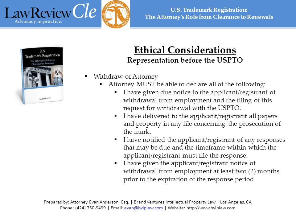 Ethical Considerations Representation before the USPTO  Withdraw of Attorney  Attorney MUST be able to declare all of the following:  I have given due notice to the applicant/registrant of withdrawal from employment and the filing of this request for withdrawal with the USPTO.