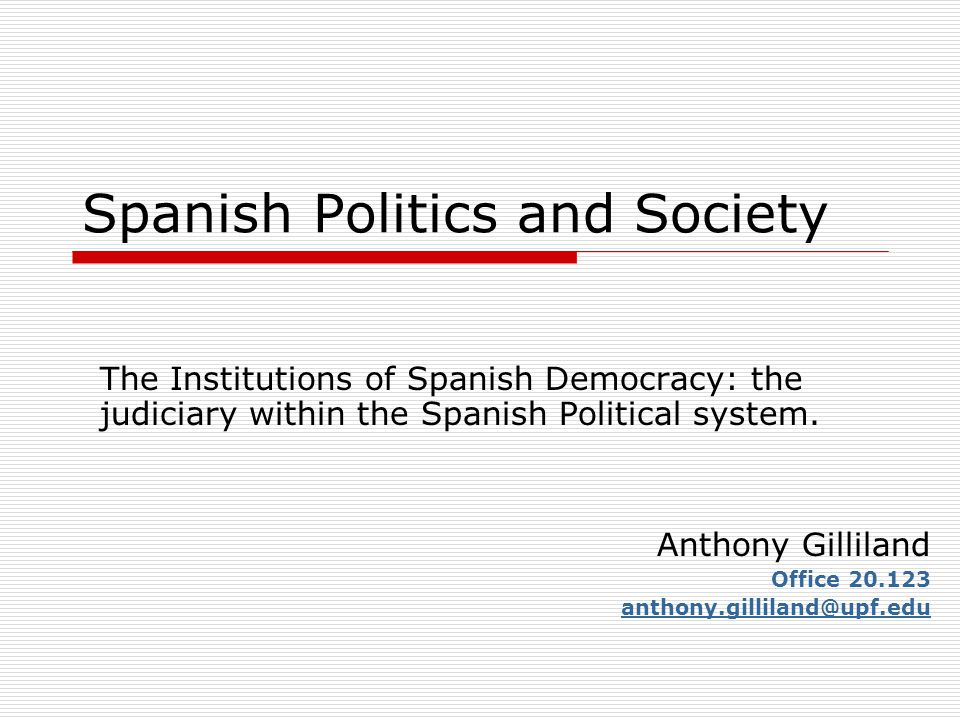 Spanish Politics and Society The Institutions of Spanish Democracy: the judiciary within the Spanish Political system.