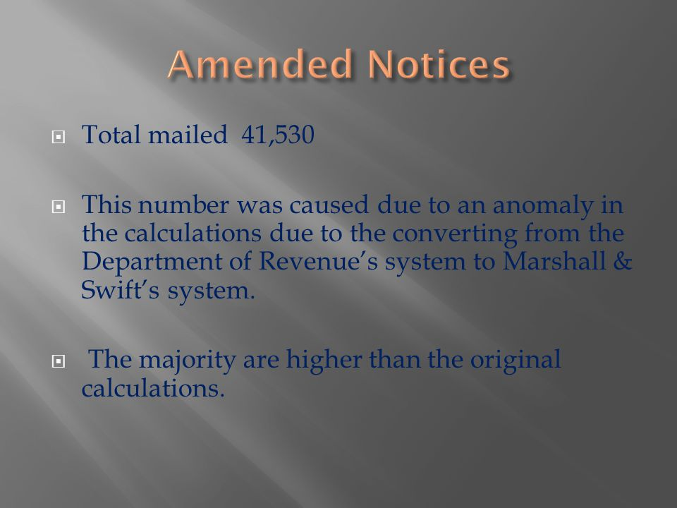  Total mailed 41,530  This number was caused due to an anomaly in the calculations due to the converting from the Department of Revenue's system to Marshall & Swift's system.