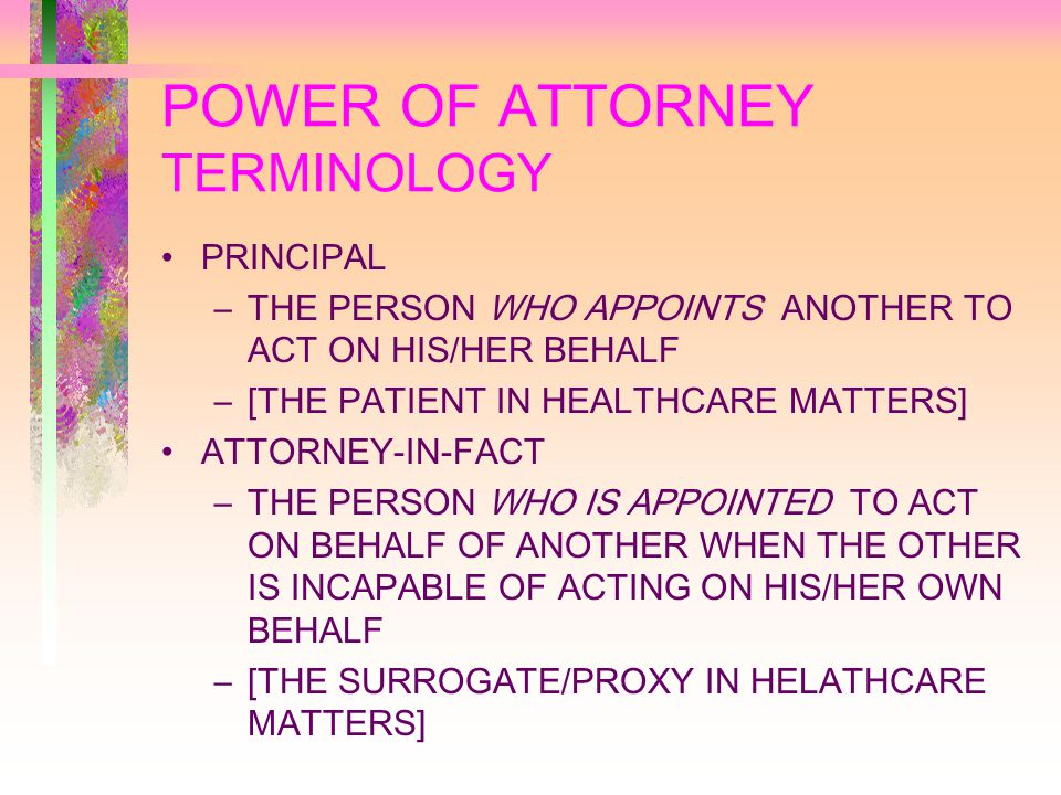 POWER OF ATTORNEY REGULAR POWER OF ATTORNEY APPOINTMENT OF ANOTHER TO PERFORM SPECIFIC TRANSACTIONS –E.G., SELL PROPERTY, MANAGE FINANCIAL AFFAIRS AUTHORITY CEASES WHEN PRINCIPAL BECOMES INCOMPETENT (LOSES DECISIONAL CAPACITY)