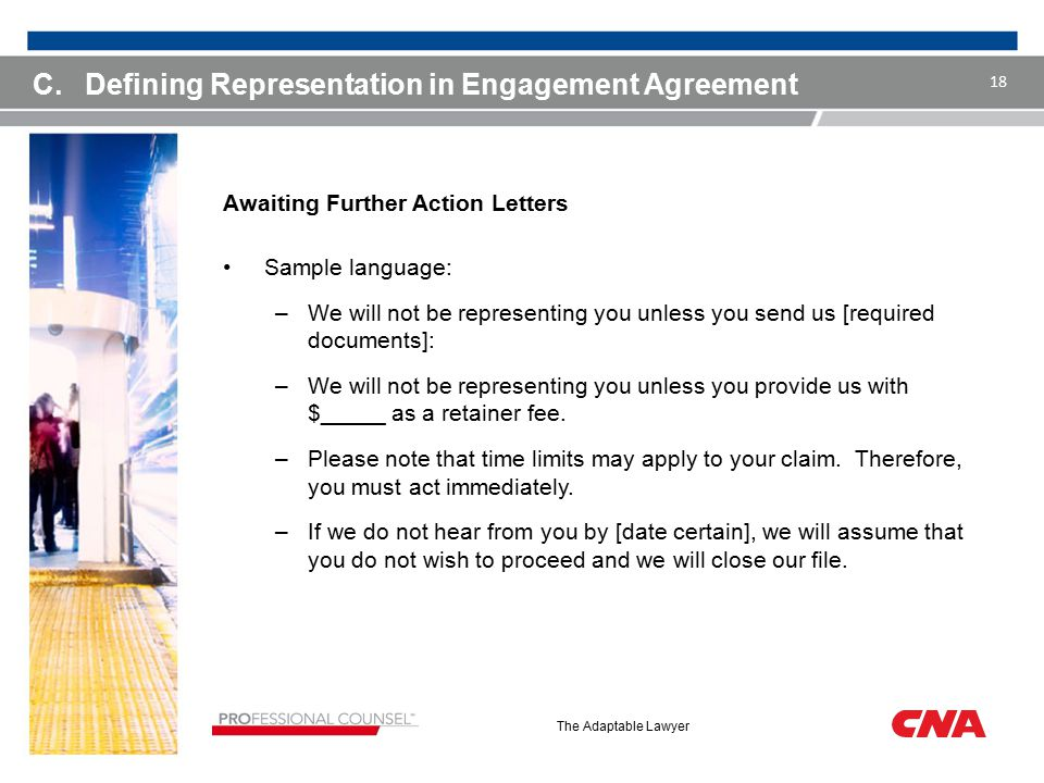 The Adaptable Lawyer Awaiting Further Action Letters Sample language: –We will not be representing you unless you send us [required documents]: –We will not be representing you unless you provide us with $_____ as a retainer fee.