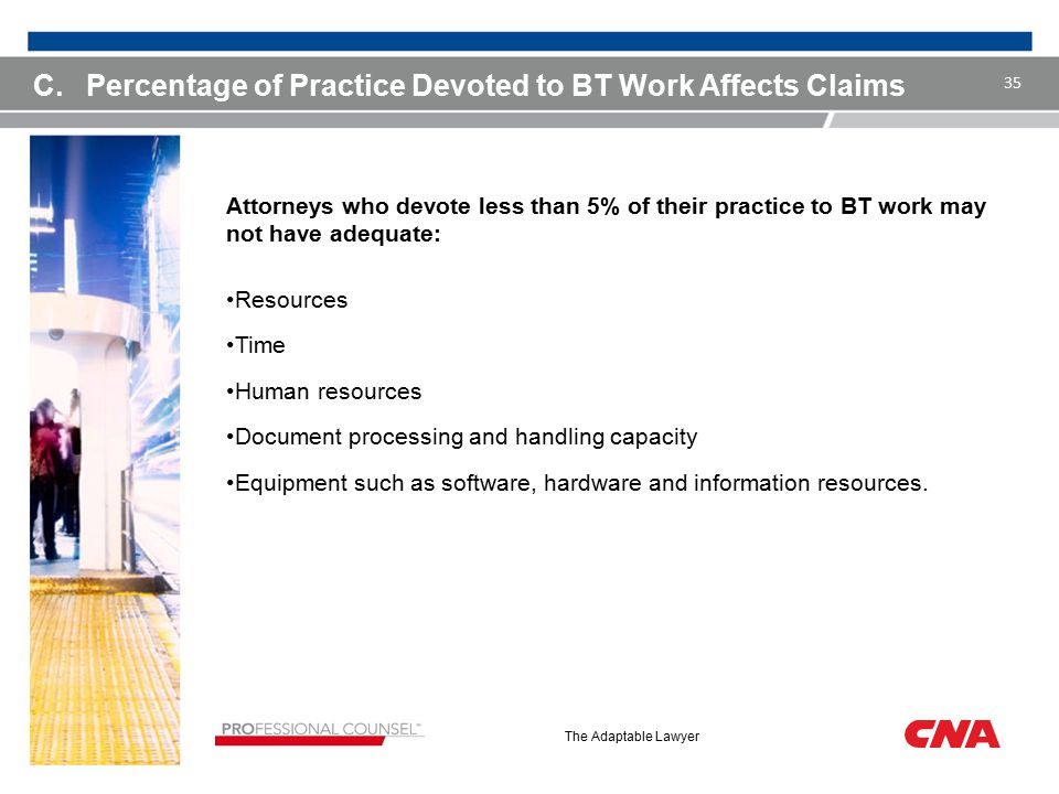 The Adaptable Lawyer C.Percentage of Practice Devoted to BT Work Affects Claims Attorneys who devote less than 5% of their practice to BT work may not