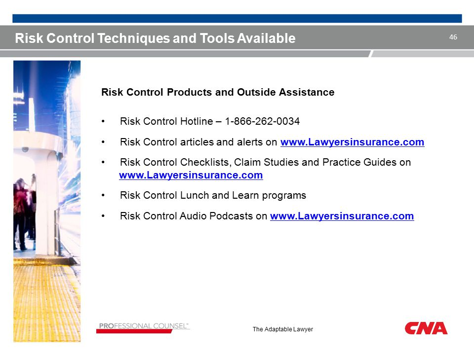 The Adaptable Lawyer Risk Control Products and Outside Assistance Risk Control Hotline – 1-866-262-0034 Risk Control articles and alerts on www.Lawyer