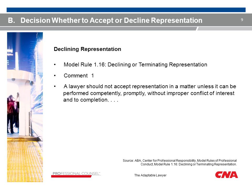 The Adaptable Lawyer Declining Representation Model Rule 1.16: Declining or Terminating Representation Comment 1 A lawyer should not accept representa